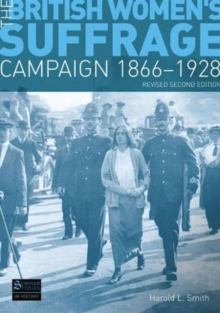 The British Women's Suffrage Campaign 1866-1928 : Revised 2nd Edition, Paperback Book