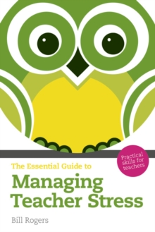 The Essential Guide to Managing Teacher Stress : Practical Skills for Teachers, Paperback / softback Book