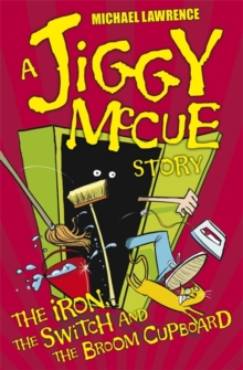 Jiggy McCue: The Iron, The Switch and The Broom Cupboard, Paperback Book