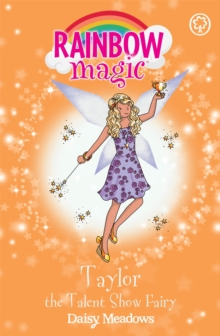 Rainbow Magic: Taylor the Talent Show Fairy : The Showtime Fairies Book 7, Paperback Book