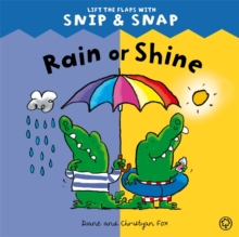 Rain or Shine : Lift the Flaps with Snip & Snap, Paperback Book