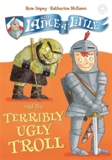 Sir Lance-a-Little and the Terribly Ugly Troll, Hardback Book