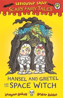 Seriously Silly: Scary Fairy Tales: Hansel and Gretel and the Space Witch, Paperback Book
