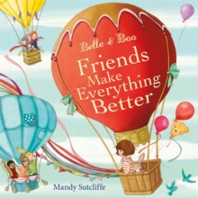 Belle & Boo Friends Make Everything Better, Hardback Book