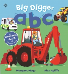Big Digger ABC : An Awesome A to Z of Vehicle Verse, Hardback Book
