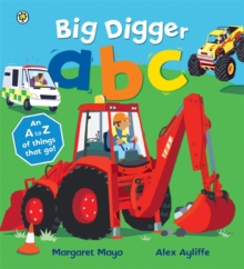 Big Digger ABC : An Awesome A to Z of Vehicle Verse, Paperback Book