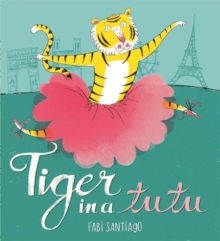 Tiger in a Tutu, Hardback Book