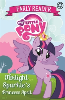 My Little Pony Early Reader: Twilight Sparkle's Princess Spell : Book 1, Paperback Book