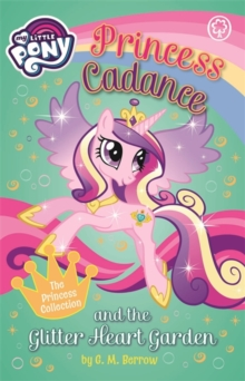 My Little Pony: Princess Cadance and the Glitter Heart Garden, Paperback / softback Book