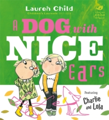 Charlie and Lola: A Dog With Nice Ears, Hardback Book
