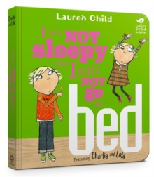 Charlie and Lola: I Am Not Sleepy and I Will Not Go to Bed : Board Book, Board book Book