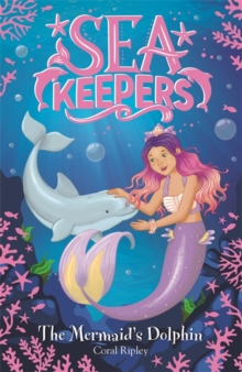 Sea Keepers: The Mermaid's Dolphin : Book 1, Paperback / softback Book