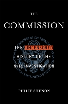 The Commission : The Uncensored History of the 9/11 Investigation, Paperback Book
