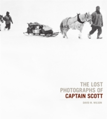 The Lost Photographs Of Captain Scott, Hardback Book