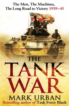 The Tank War : The Men, the Machines, and the Long Road to Victory, Hardback Book