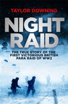 Night Raid : The True Story of the First Victorious British Para Raid of WWII, Hardback Book