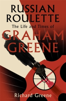 Russian Roulette : 'A brilliant new life of Graham Greene' - Evening Standard, Hardback Book