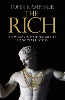 The Rich : From Slaves to Super-Yachts: A 2,000-Year History, Hardback Book