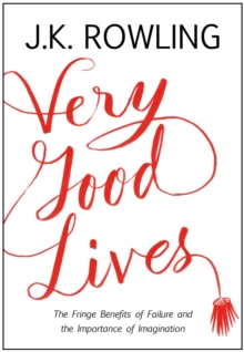 Very Good Lives : The Fringe Benefits of Failure and the Importance of Imagination, Hardback Book