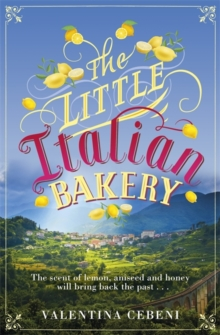 The Little Italian Bakery : A heart-warming novel about love, baking and new beginnings, Paperback / softback Book