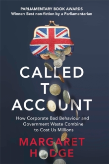 Called to Account : How Corporate Bad Behaviour and Government Waste Combine to Cost us Millions., Hardback Book