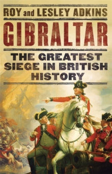 Gibraltar : The Greatest Siege in British History, Hardback Book