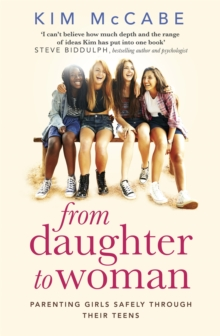 From Daughter to Woman : Parenting girls safely through their teens, Paperback / softback Book