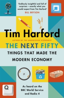 The Next Fifty Things that Made the Modern Economy, Hardback Book