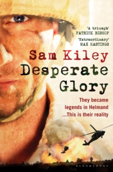 Desperate Glory : At War in Helmand with Britain's 16 Air Assault Brigade, Paperback Book