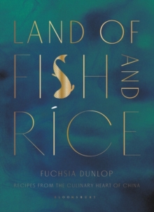 Land of Fish and Rice : Recipes from the Culinary Heart of China, Hardback Book