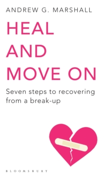 Heal and Move On : Seven Steps to Recovering from a Break-Up, Paperback Book