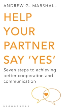 Help Your Partner Say 'Yes' : Seven Steps to Achieving Better Cooperation and Communication, Paperback / softback Book