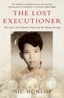 The Lost Executioner : The Story of Comrade Duch and the Khmer Rouge, Paperback Book