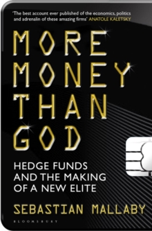 More Money Than God : Hedge Funds and the Making of the New Elite, Paperback Book
