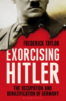 Exorcising Hitler : The Occupation and Denazification of Germany, Hardback Book