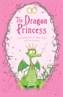 The Dragon Princess : And Other Tales of Magic, Spells and True Luuurve, Paperback Book