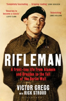 Rifleman : A Front-Line Life from Alamein and Dresden to the Fall of the Berlin Wall, Paperback Book