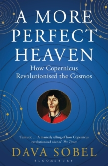 A More Perfect Heaven : How Copernicus Revolutionised the Cosmos, Paperback Book