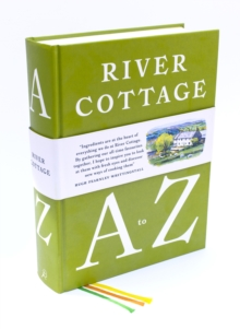 The River Cottage A-Z: Our Favourite Ingredients & How to Cook Them, Hardback Book