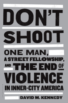Don't Shoot : One Man, a Street Fellowship, and the End of Violence in Inner-City America, Paperback / softback Book