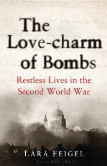 The Love-charm of Bombs : Restless Lives in the Second World War, Hardback Book