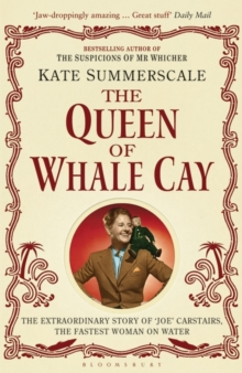 The Queen of Whale Cay : The Extraordinary Story of 'Joe' Carstairs, the Fastest Woman on Water, Paperback / softback Book