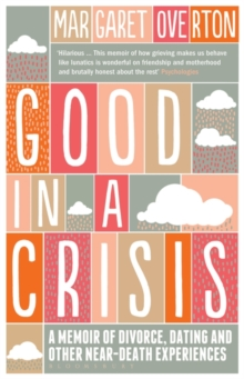 Good in a Crisis : A Memoir of Divorce, Dating, and Other Near-Death Experiences, Paperback Book
