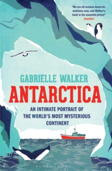 Antarctica : An Intimate Portrait of the World's Most Mysterious Continent, Paperback Book