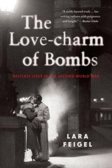 The Love-Charm of Bombs : Restless Lives in the Second World War, Paperback Book