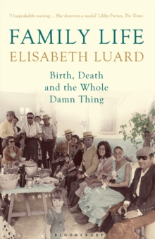Family Life : Birth, Death and the Whole Damn Thing, Paperback Book