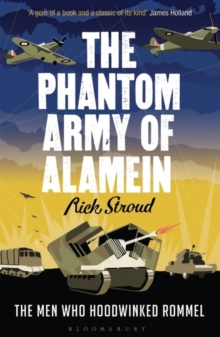 The Phantom Army of Alamein : The Men Who Hoodwinked Rommel, Paperback Book