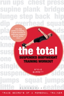 The Total Suspended Bodyweight Training Workout : Trade Secrets of a Personal Trainer, Paperback Book