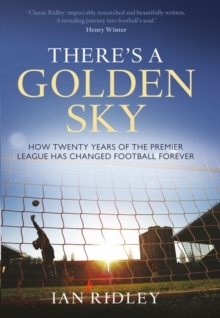 There's a Golden Sky : How Twenty Years of the Premier League Have Changed Football Forever, Paperback Book