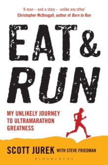 Eat and Run : My Unlikely Journey to Ultramarathon Greatness, Paperback Book
